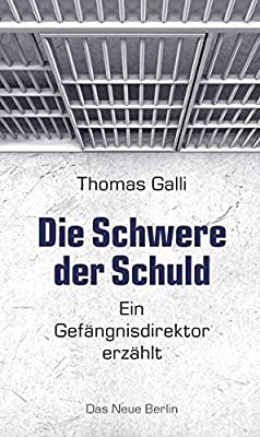 Thomas-Galli-Die-Schwere-der-Schuld-Ein-Gef%C3%A4ngnisdirektor-erz%C3%A4hlt.jpg