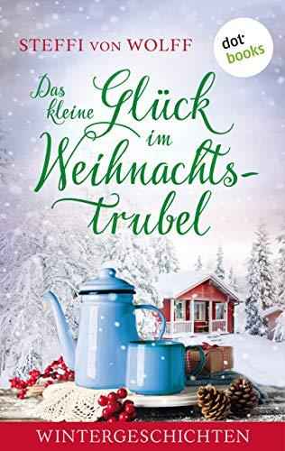 Steffi-von-Wolff-Das-kleine-Gl%C3%BCck-im-Weihnachtstrubel_-Wintergeschichten.jpg